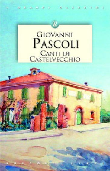 Canti di Castelvecchio - Giovanni Pascoli |