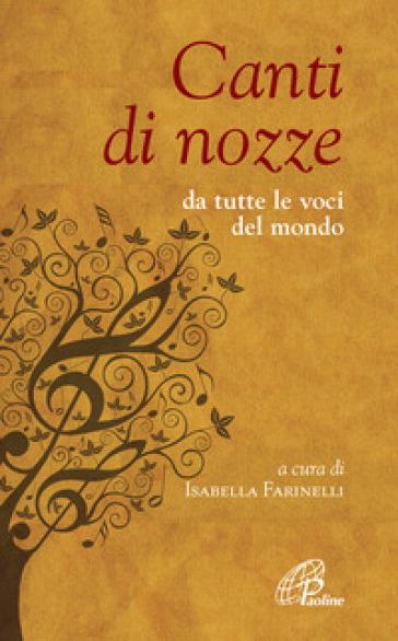 Canti di nozze. Da tutte le voci del mondo - I. Farinelli |