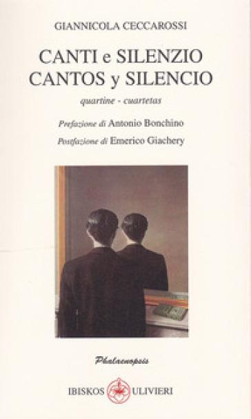 Canti e silenzio. Quartine-Cantos y silencio. Cuartetas - Giannicola Ceccarossi  