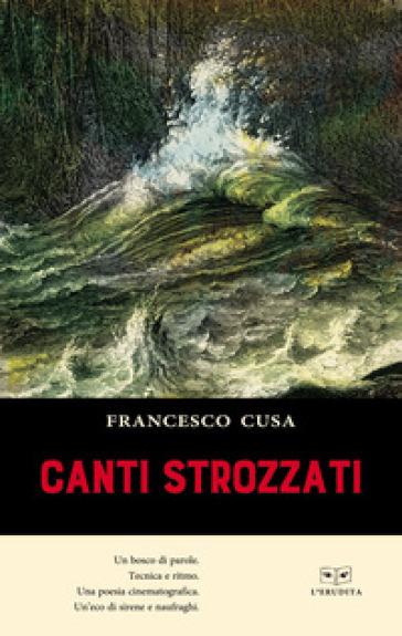 Canti strozzati - Francesco Cusa |