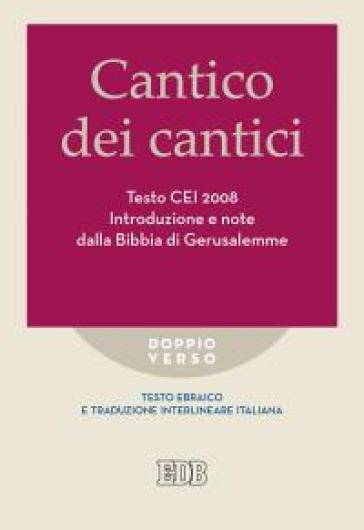 Cantico dei cantici. Testo CEI 2008. Introduzione e note dalla Bibbia di Gerusalemme. Versione interlineare in italiano - R. Reggi |