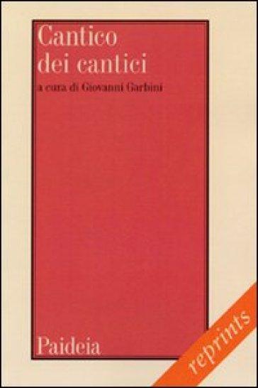 Cantico dei cantici. Testo, traduzione, note e commento - G. Garbini  