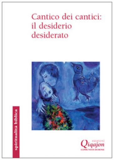 Cantico dei cantici: il desiderio desiderato - Benoit Standaert |