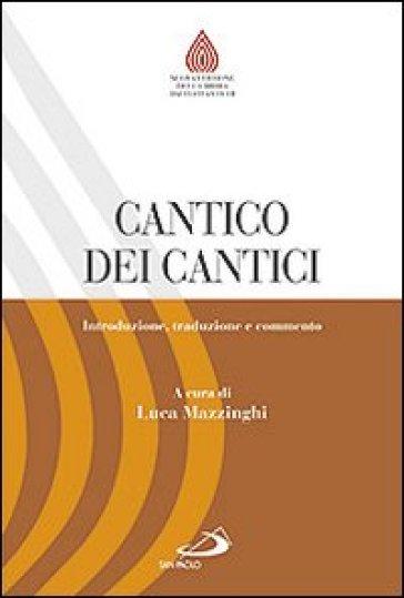 Cantico dei cantici. Introduzione, traduzione e commento - L. Mazzinghi | Jonathanterrington.com