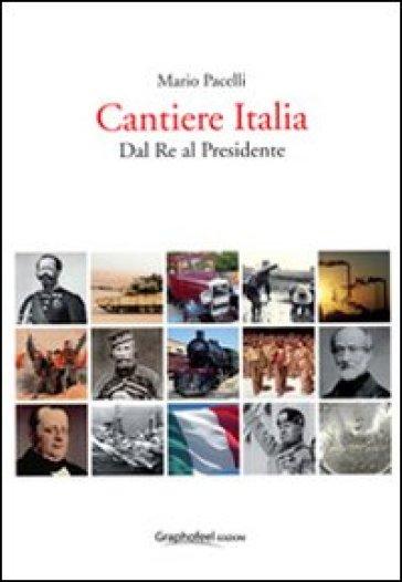 Cantiere Italia dal re al presidente - Mario Pacelli  