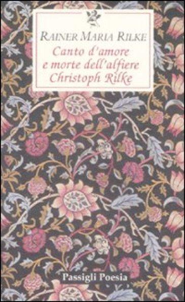 Canto d'amore e morte dell'alfiere Christoph Rilke. Testo tedesco a fronte - Rainer Maria Rilke  