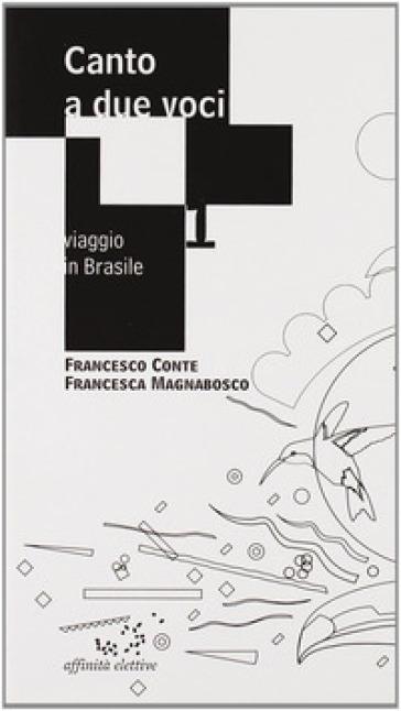 Canto a due voci. Viaggio in Brasile - Francesco M. Conte |