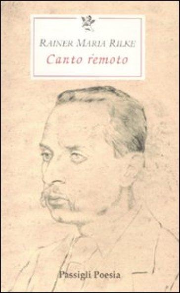 Canto remoto. Testo tedesco a fronte - Rainer Maria Rilke | Kritjur.org