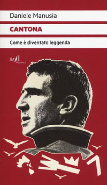Cantona. Come è diventato leggenda - Daniele Manusia | Thecosgala.com