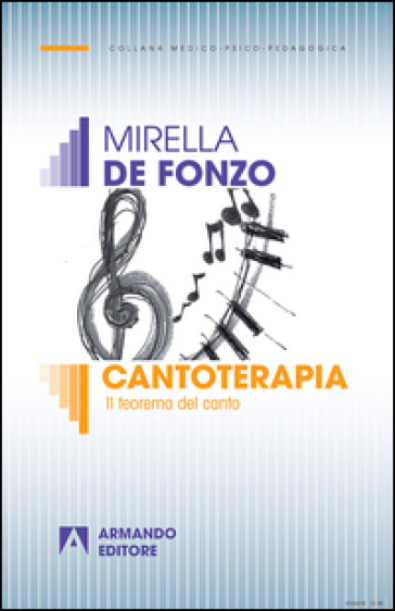Cantoterapia. Il teorema del canto - Mirella De Fonzo |