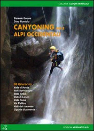 Canyoning nella Alpi Occidentali. 69 itinerari in Valle d'Aosta, Piemonte, Liguria - Daniele Geuna | Rochesterscifianimecon.com