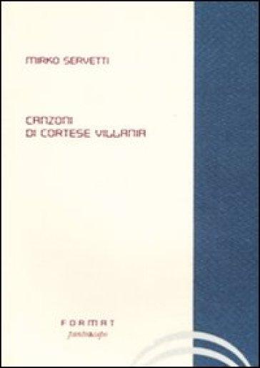 Canzoni di cortese villania - Mirko Servetti | Kritjur.org