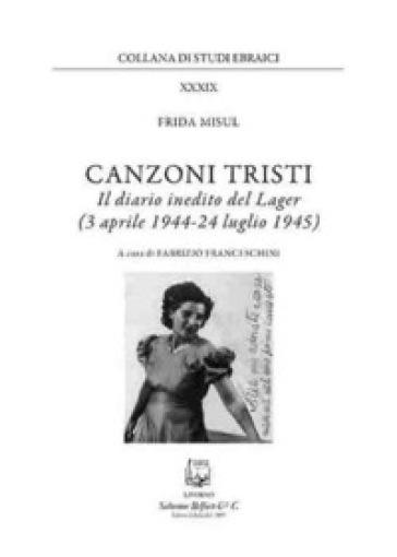 Canzoni tristi. Il diario inedito del lager (3 aprile 1944-24 luglio 1945) - Frida Misul | Kritjur.org