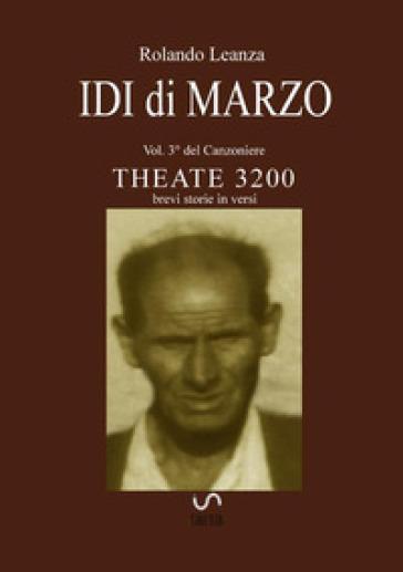 Canzoniere Theate 3200. Brevi storie in versi. 3: Idi di marzo - Rolando Leanza |