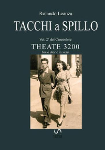 Canzoniere Theate 3200. Brevi storie in versi. 2: Tacchi a spillo - Rolando Leanza |