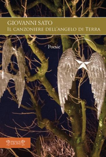 Canzoniere dell'angelo di terra - Giovanni Sato |