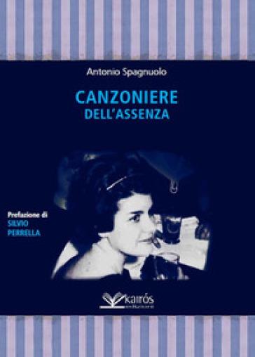 Canzoniere dell'assenza - Antonio Spagnuolo |