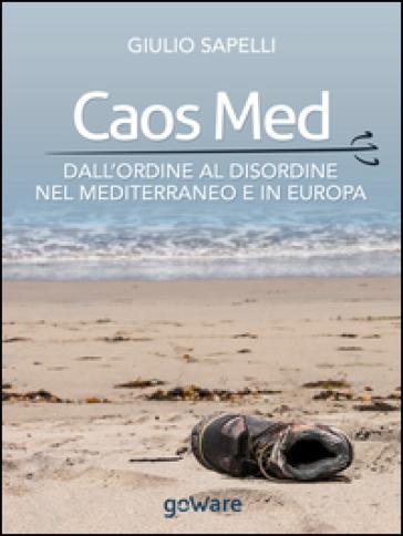 Caos Med. Dall'ordine al disordine nel Mediterraneo e in Europa - Giulio Sapelli |