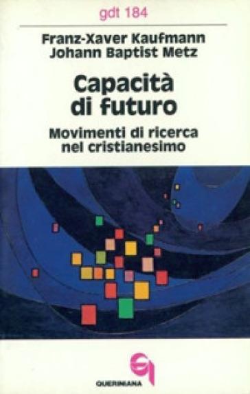 Capacità di futuro. Movimenti di ricerca nel cristianesimo - Franz-Xavier Kaufmann |