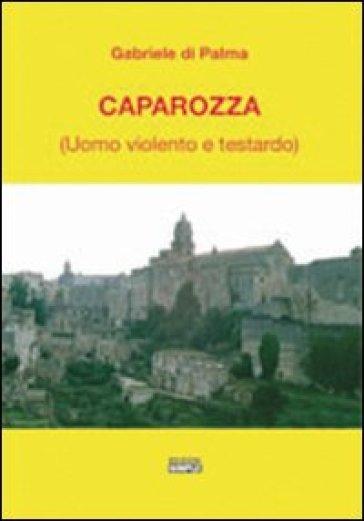 Caparozza (uomo violento e testardo) - Gabriele Di Palma |