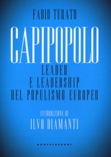 Capipopolo. Leader e leadership del populismo europeo - Fabio Turato | Jonathanterrington.com