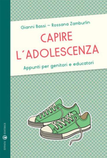Capire l'adolescenza. Appunti per genitori e educatori - Gianni Bassi |