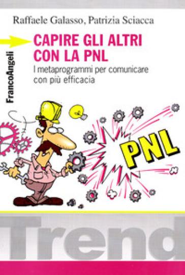 Capire gli altri con la PNL. I metaprogrammi per comunicare con più efficacia - Raffaele Galasso |