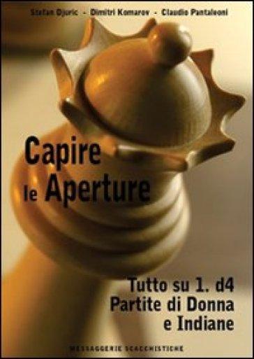 Capire le aperture. 2: Tutto su 1.d4. Partite di Donna e Indiane - Stefan Djuric |