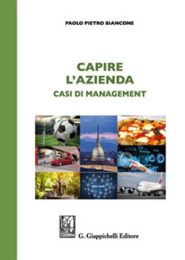 Capire l'azienda. Casi di management - Paolo Pietro Biancone |