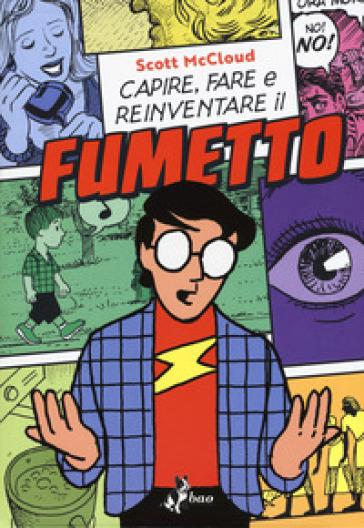Capire, fare e reinventare il fumetto - Scott McCloud |