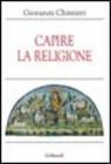 Capire la religione - Giovanni Chimirri |