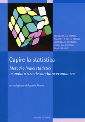 Capire la statistica. Metodi e indici statistici in ambito sociale sanitario economico - Bruno Delle Donne |