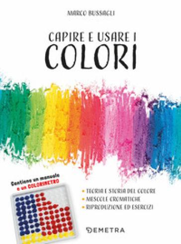 Capire e usare i colori. Con gadget - Marco Bussagli |