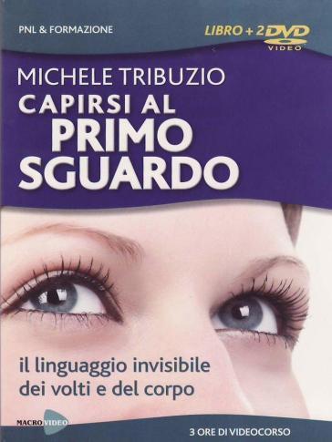 Capirsi al primo sguardo. Il linguaggio invisibile dei volti e del corpo. 2 DVD. Con libro - Michele Triburzio |