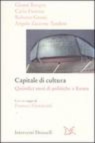 Capitale della cultura. Quindici anni di politiche a Roma - Gianni Borgna |