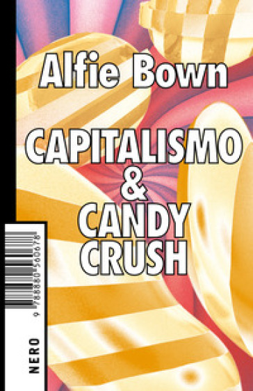 Capitalismo & Candy crush - Alfie Bown |