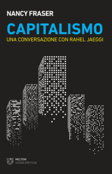 Capitalismo. Una conversazione con Rahel Jaeggi - Nancy Fraser pdf epub