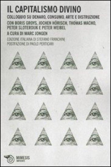 Capitalismo divino. Colloquio su denaro, consumo, arte e distruzione (Il) - Boris Groys | Jonathanterrington.com