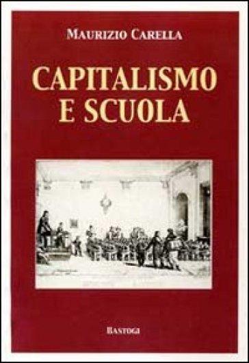 Capitalismo e scuola - Maurizio Carella |