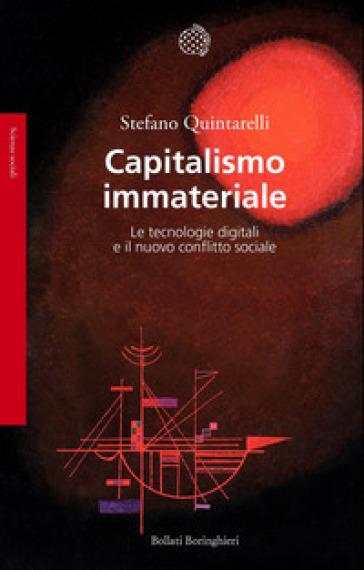 Capitalismo immateriale. Le tecnologie digitali e il nuovo conflitto sociale - Stefano Quintarelli |
