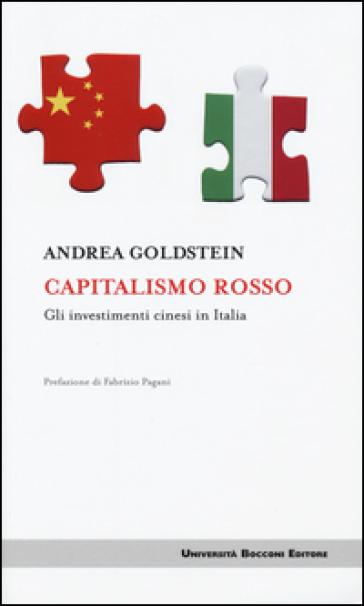 Capitalismo rosso. Gli investimenti cinesi in Italia - Andrea Goldstein   Thecosgala.com