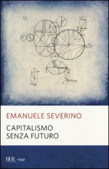 Capitalismo senza futuro - Emanuele Severino  