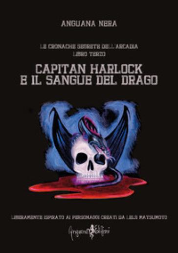 Capitan Harlock e il sangue del drago. Le cronache segrete dell'Arcadia. 3. - Anguana Nera |