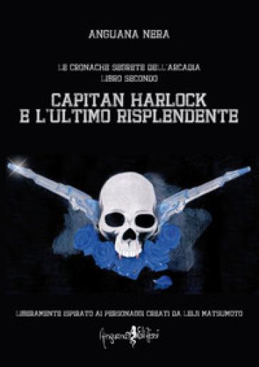 Capitan Harlock e l'ultimo risplendente. Le cronache segrete dell'Arcadia. 2. - Anguana Nera |
