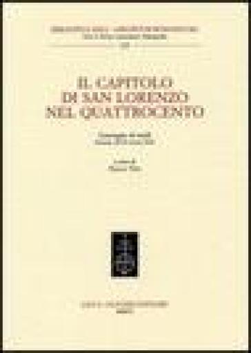 Il Capitolo di San Lorenzo nel Quattrocento. Convegno di studi (Firenze, 28-29 marzo 2003) - P. Viti |