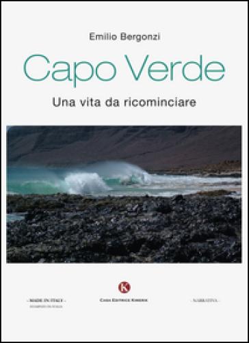 Capo Verde. Una vita da ricominciare - Emilio Bergonzi |
