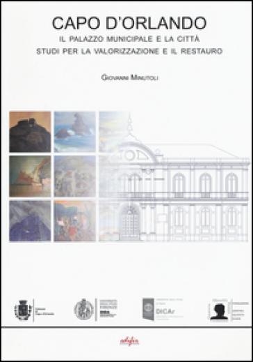 Capo d'Orlando. Il palazzo municipale e la città. Studi per la valorizzazione e il restauro. Ediz. italiana e inglese