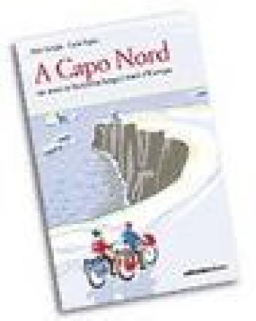 A Capo nord. Un anno in bicicletta lungo i mari d'Europa - Aldo Arrighi | Jonathanterrington.com