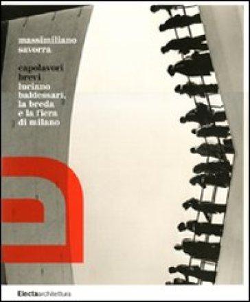 Capolavori brevi. Luciano Baldessari, la Breda e la Fiera di Milano - Massimiliano Savorra |