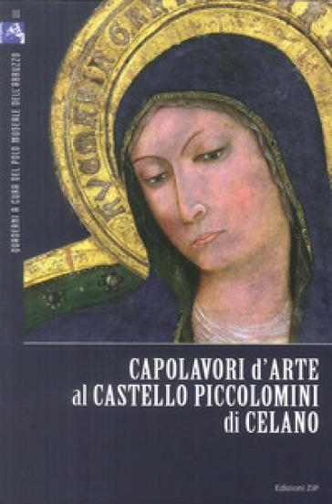 Capolavori d'arte al Castello Piccolomini di Celano. Ediz. illustrata - Lucia Arbace |